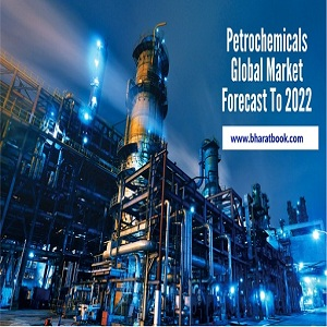 petrochemicals global market forecast to 2022