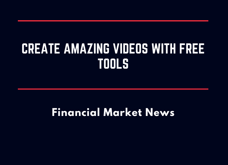 Create Amazing Videos with Free Tools