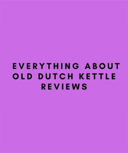 Everything about old dutch kettle reviews