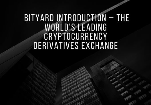 Bityard Introduction – The World's Leading Cryptocurrency Derivatives Exchange