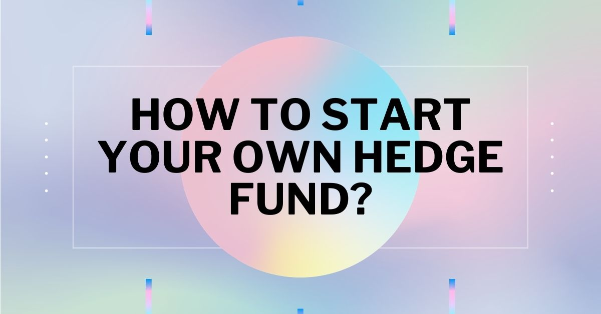 How To Start Your Own Hedge Fund - Onlinebeststor
